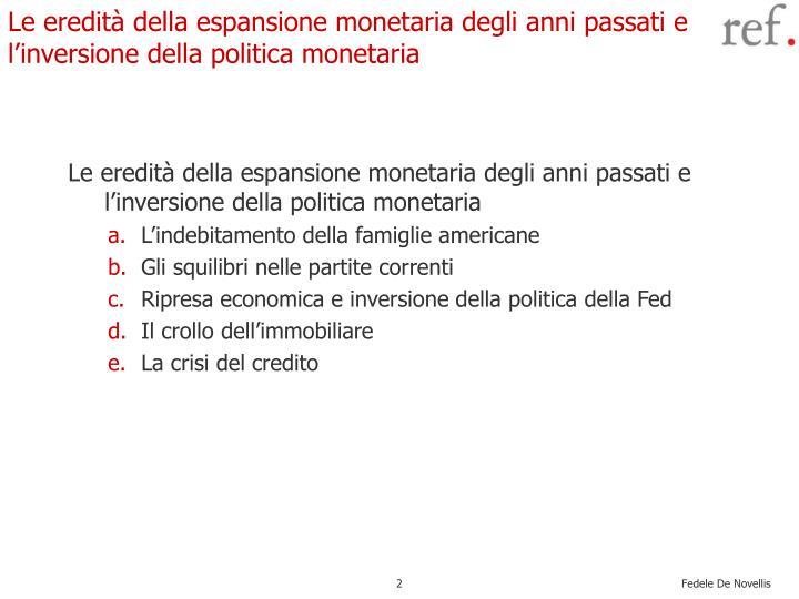 Le eredit della espansione monetaria degli anni passati e l inversione della politica monetaria