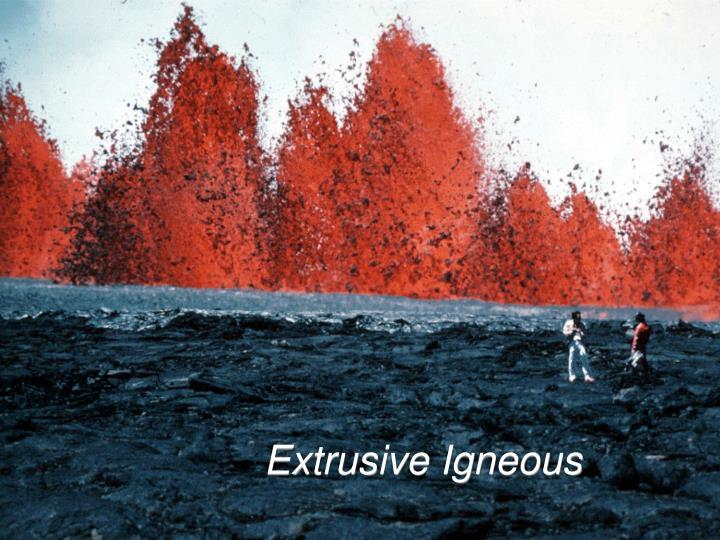 Extrusive Igneous