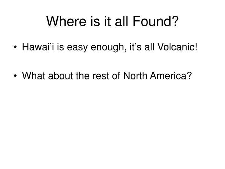 Where is it all Found?
