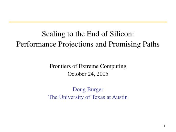 Scaling to the end of silicon performance projections and promising paths