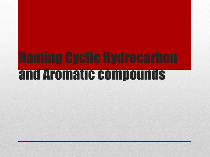 naming cyclic hydrocarbon and aromatic compounds n.