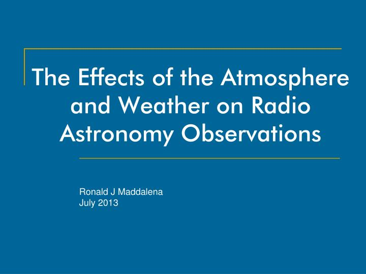 the effects of the atmosphere and weather on radio astronomy observations n.