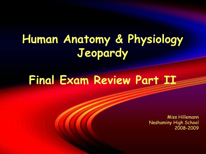 Ppt Human Anatomy Physiology Jeopardy Final Exam Review Part Ii