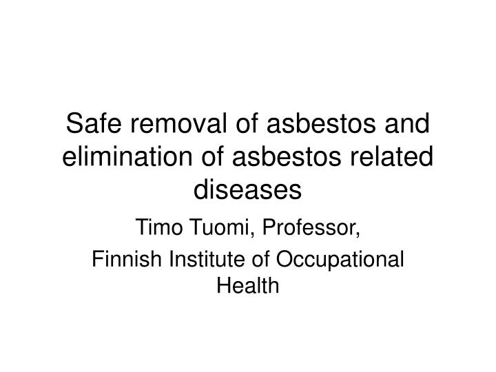 safe removal of asbestos and elimination of asbestos related diseases n.