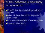 at mu asbestos is most likely to be found in1