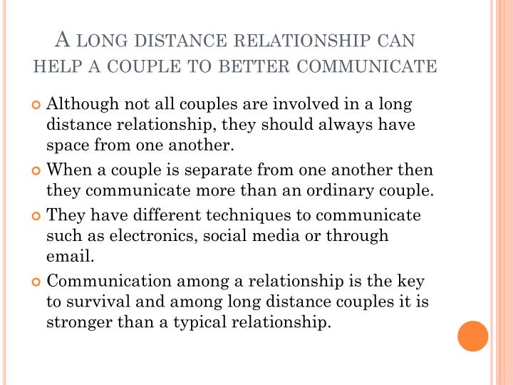 A long distance relationship can help a couple to better communicate