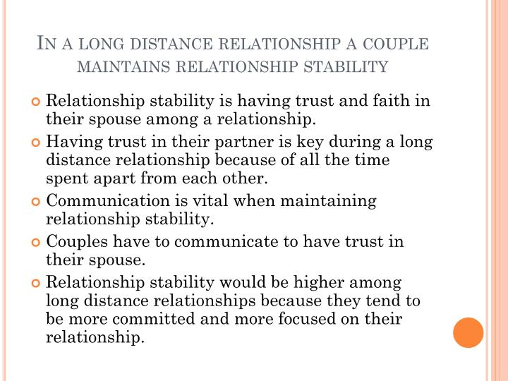 In a long distance relationship a couple maintains relationship stability
