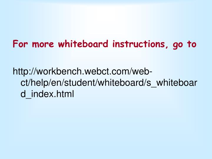 For more whiteboard instructions, go to