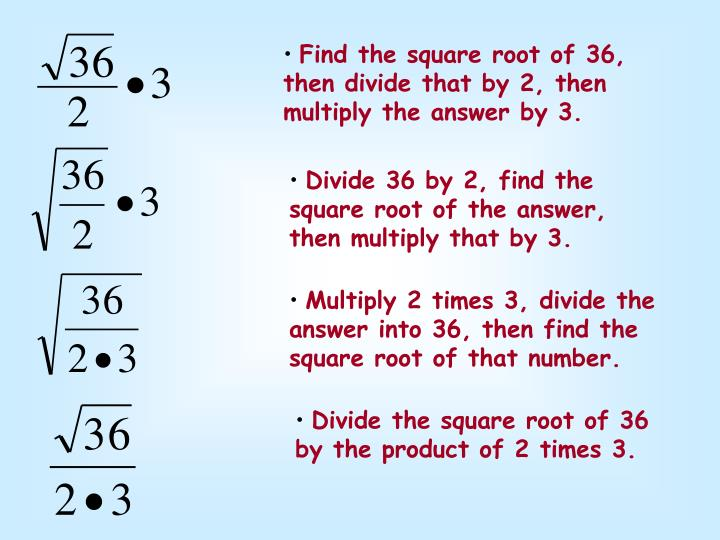 Find the square root of 36, then divide that by 2, then multiply the answer by 3.