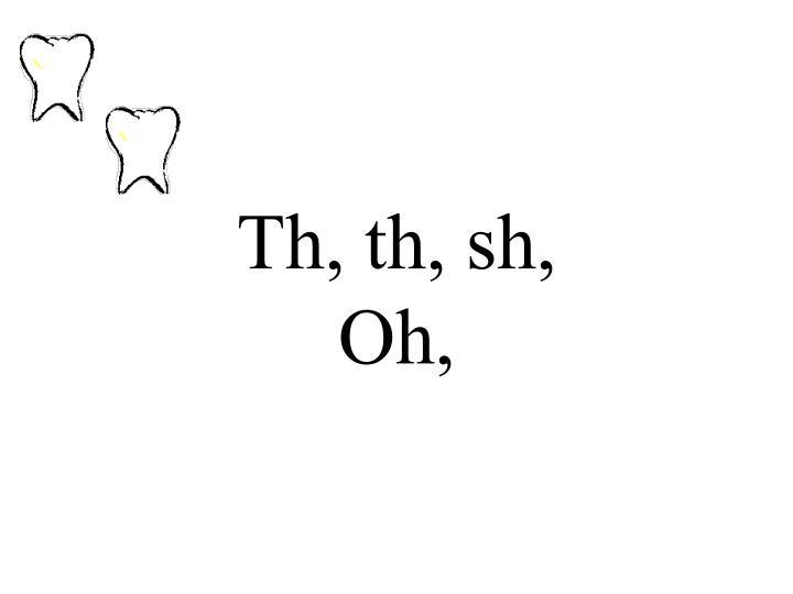 Th, th, sh,