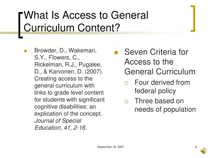 Browder, D., Wakeman, S.Y., Flowers, C., Rickelman, R.J., Pugalee, D., & Karvonen, D. (2007). Creating access to the general curriculum with links to grade level content for students with significant cognitive disabilities: an explication of the concept