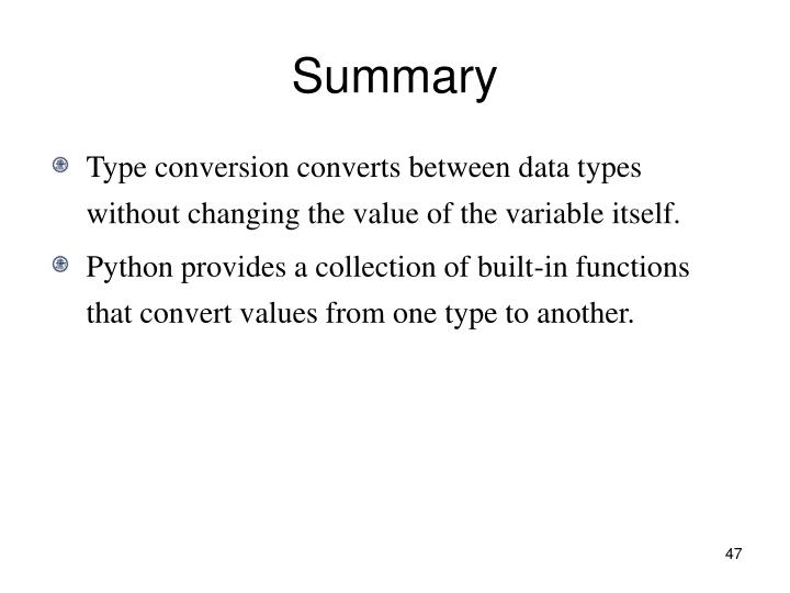 Type conversion converts between data types without changing the value of the variable itself.