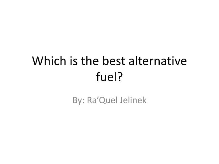 an argument against alternative fuels as the best alternative Arguments against euthanasia and assisted suicide  the alternative argument:  still ethical as long as treatment was in the best interests of the patient and.