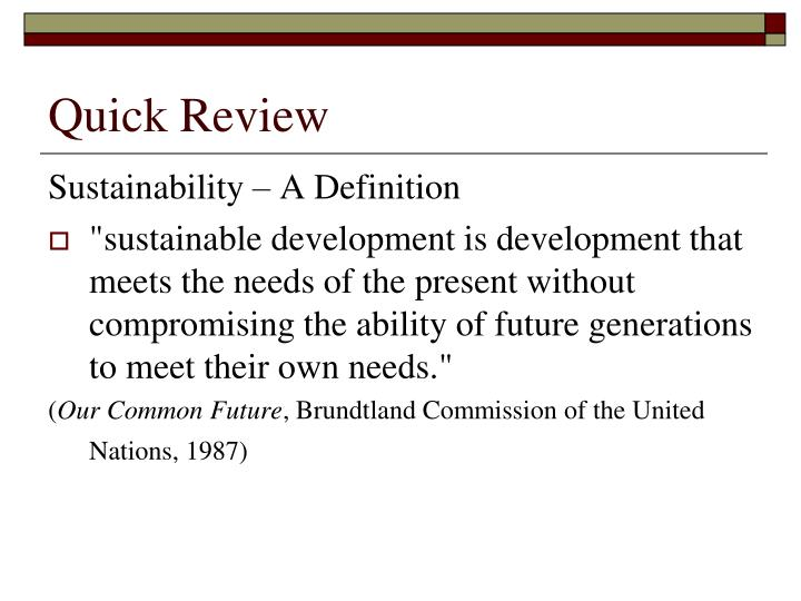 the term sustainability in the brundtland report Suggests that the special commission the world commission on environment and development (wced) when established as seen below as it was christened in the brundtland report should focus mainly on the following terms of reference for its work: (a) to propose long-term environmental strategies for achieving sustainable development to the.