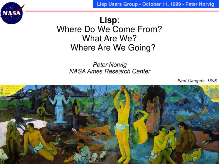 lisp where do we come from what are we where are we going peter norvig nasa ames research center n.