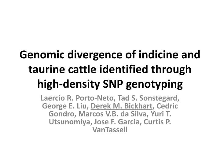 genomic divergence of indicine and taurine cattle identified through high density snp genotyping n.