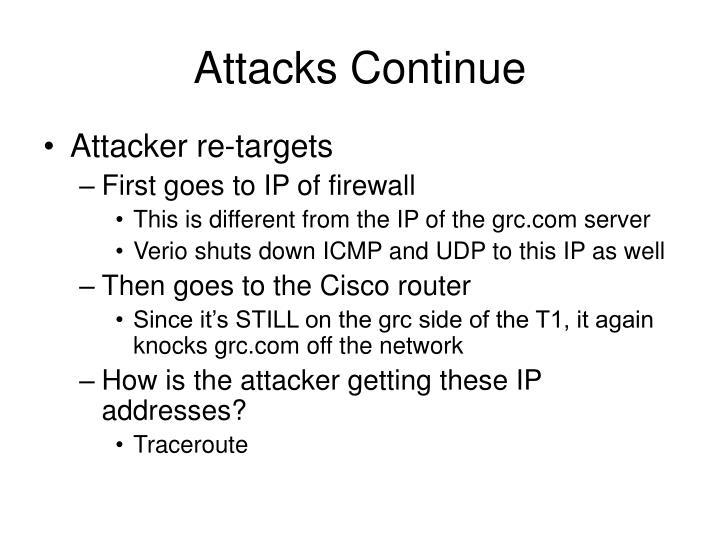 Attacks Continue