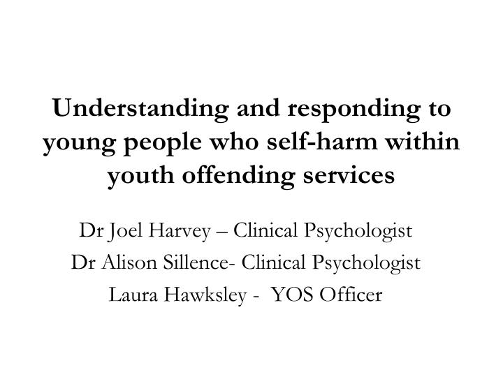 understanding and responding to young people who self harm within youth offending services n.