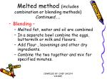 melted method includes combination or blending methods continued