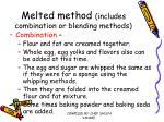 melted method includes combination or blending methods