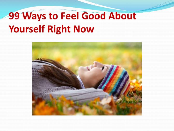 99 ways to feel good about yourself right now n.