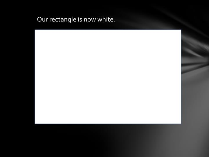 Our rectangle is now white