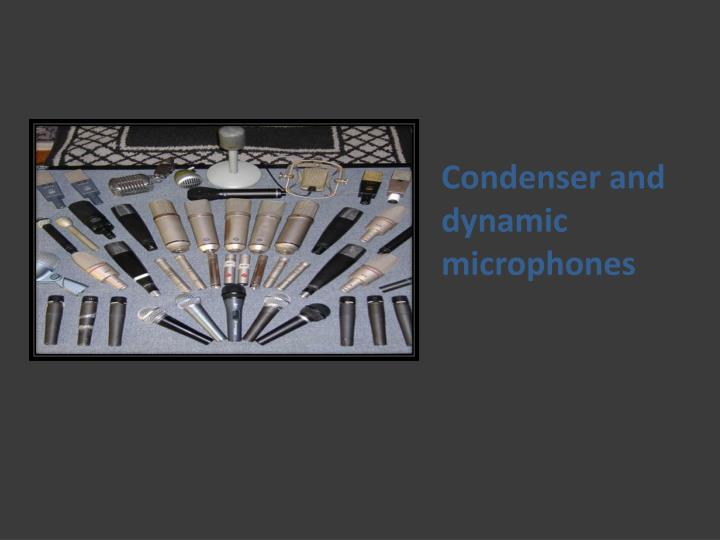 Condenser and dynamic microphones