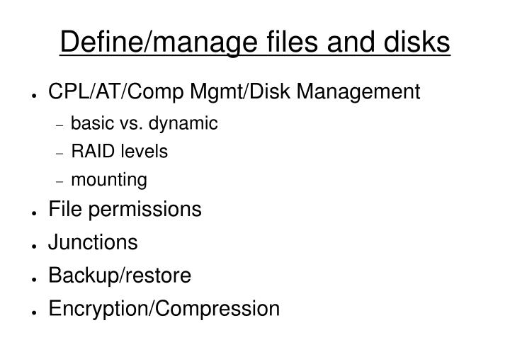 Define/manage files and disks