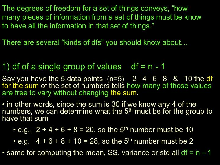 "The degrees of freedom for a set of things conveys, ""how many pieces of information from a set of things must be know to have all the information in that set of things."""