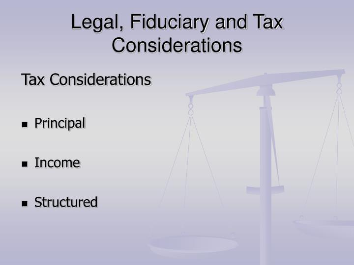 Legal, Fiduciary and Tax Considerations