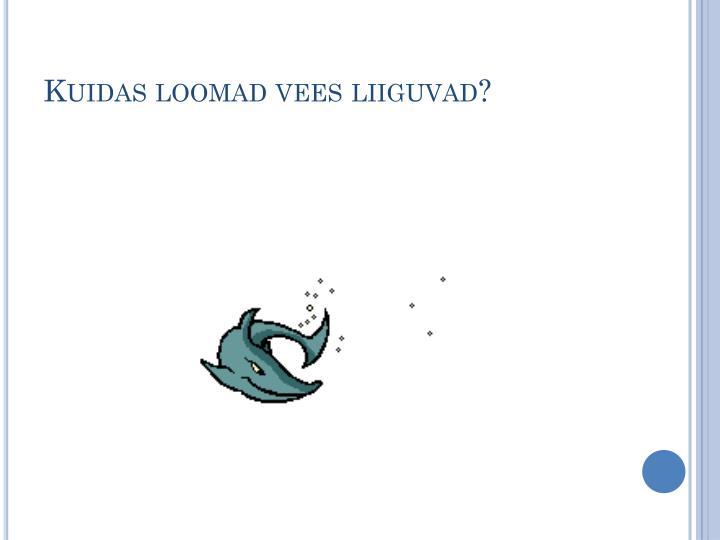 Kuidas loomad vees liiguvad?