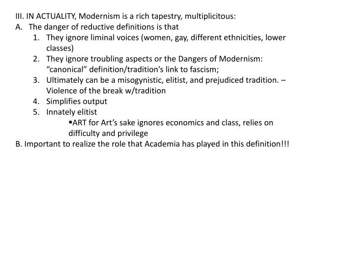 III. IN ACTUALITY, Modernism is a rich tapestry,