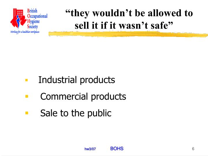 """""""they wouldn't be allowed to sell it if it wasn't safe"""""""