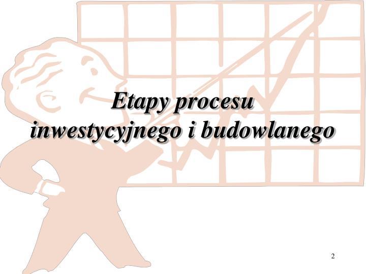 Etapy procesu inwestycyjnego i budowlanego