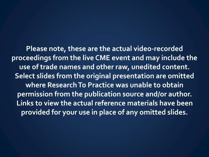 Please note, these are the actual video-recorded proceedings from the live CME event and may include...