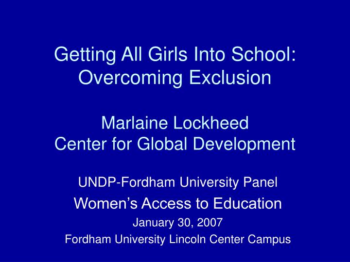 Getting all girls into school overcoming exclusion marlaine lockheed center for global development