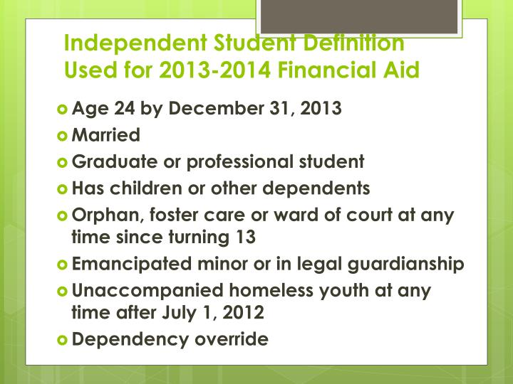 Independent Student Definition Used for 2013-2014 Financial Aid