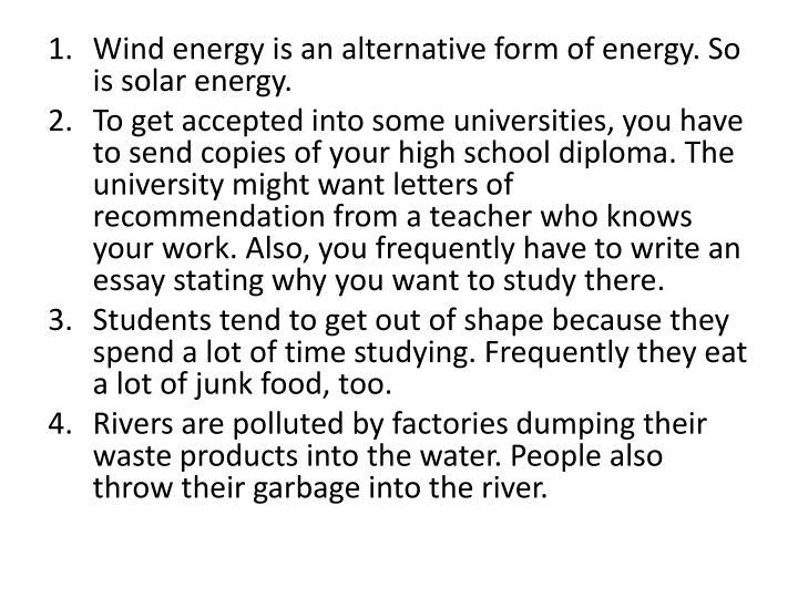Wind energy is an alternative form of energy. So is solar energy.