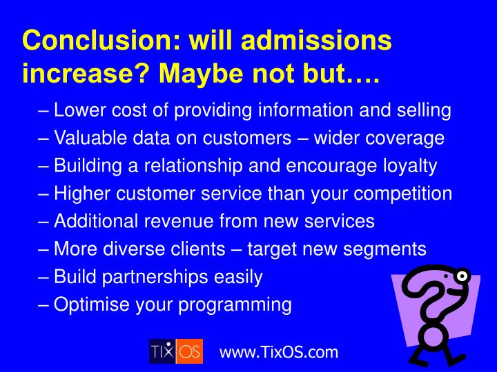 Conclusion: will admissions increase? Maybe not but….