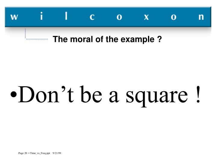 The moral of the example ?
