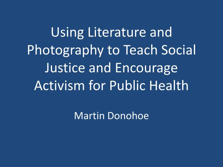using literature and photography to teach social justice and encourage activism for public health n.