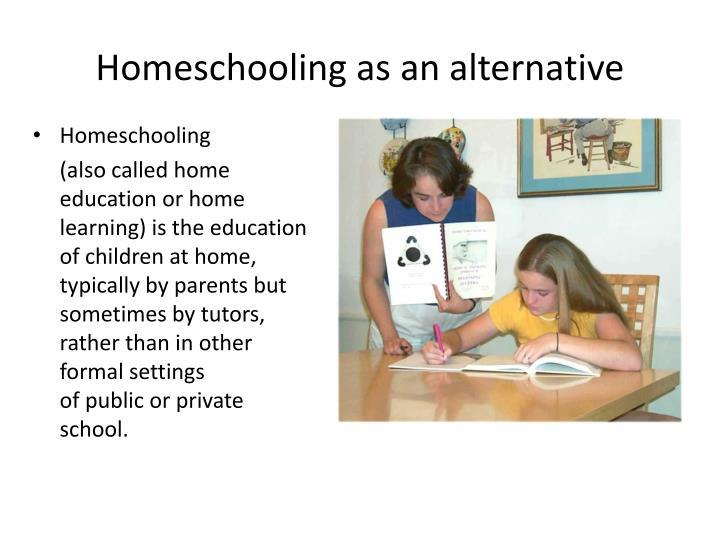 Homeschooling asan alternative