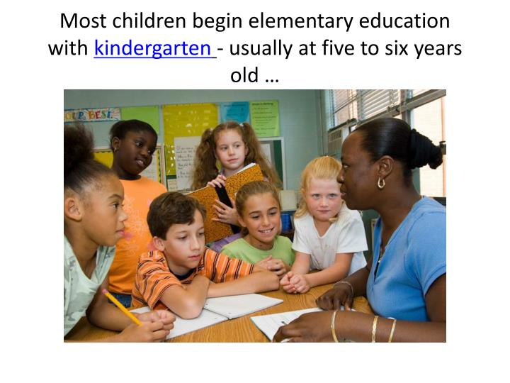 Most children begin elementary education with