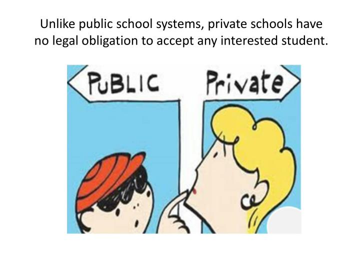 Unlike public school systems, private schools have no legal obligation to accept any interested student.