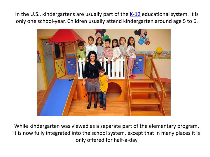 In theU.S.,kindergartens are usually part of the