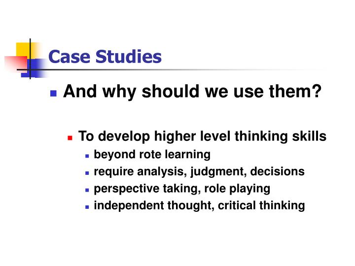using case studies to teach critical thinking Case studies remain one of the most effective tools to teach a practice-based profession because it contextualizes abstract textbook content to the bedside and should be the foundation of active learning in the classroom.