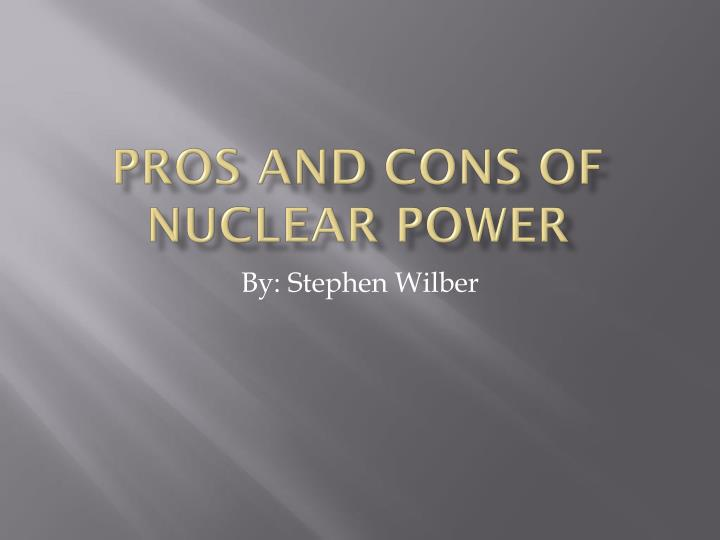 the pros and cons of nuclear The few cons there are, like storage and safety issues, are actually why governments need to fund nuclear energy research research monies for making safer reactors and better containment would be.