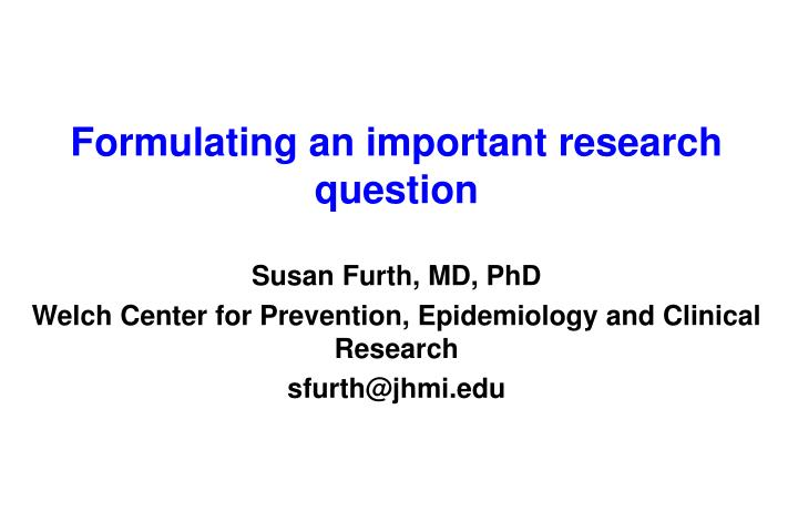 Formulating an important research question