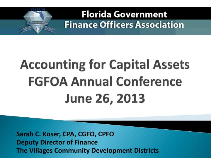 accounting for capital assets fgfoa annual conference june 26 2013 n.
