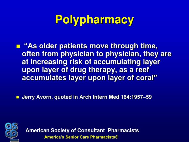 """""""As older patients move through time, often from physician to physician, they are at increasing risk of accumulating layer upon layer of drug therapy, as a reef accumulates layer upon layer of coral"""""""